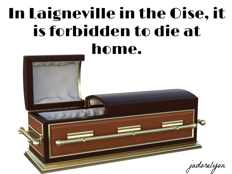 In Laigneville in the Oise, it is forbidden to die at home.