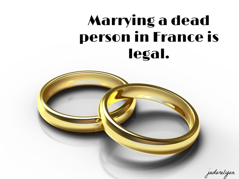 Marrying a dead person in France is legal.