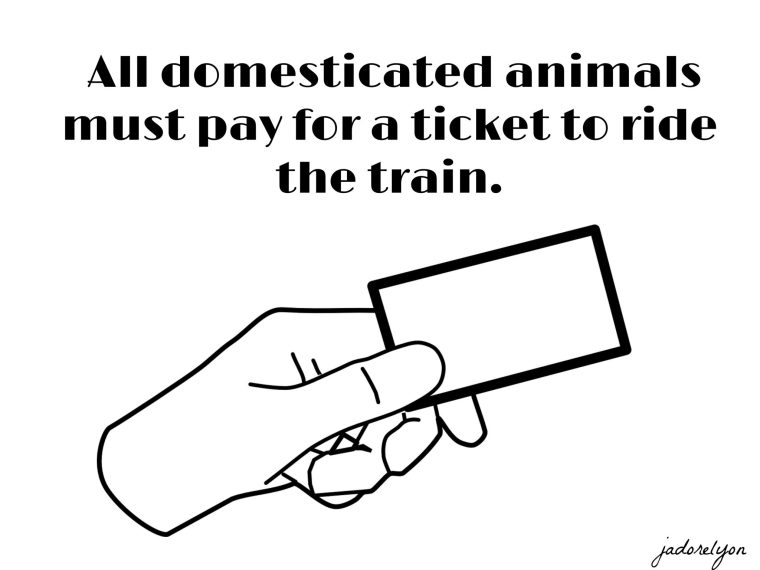 all domesticated animals must pay for a ticket to ride the train and the price is dependent on weight.