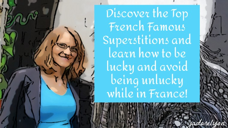Discover the Top French Famous Superstitions and learn how to be lucky and avoid being unlucky while in France!