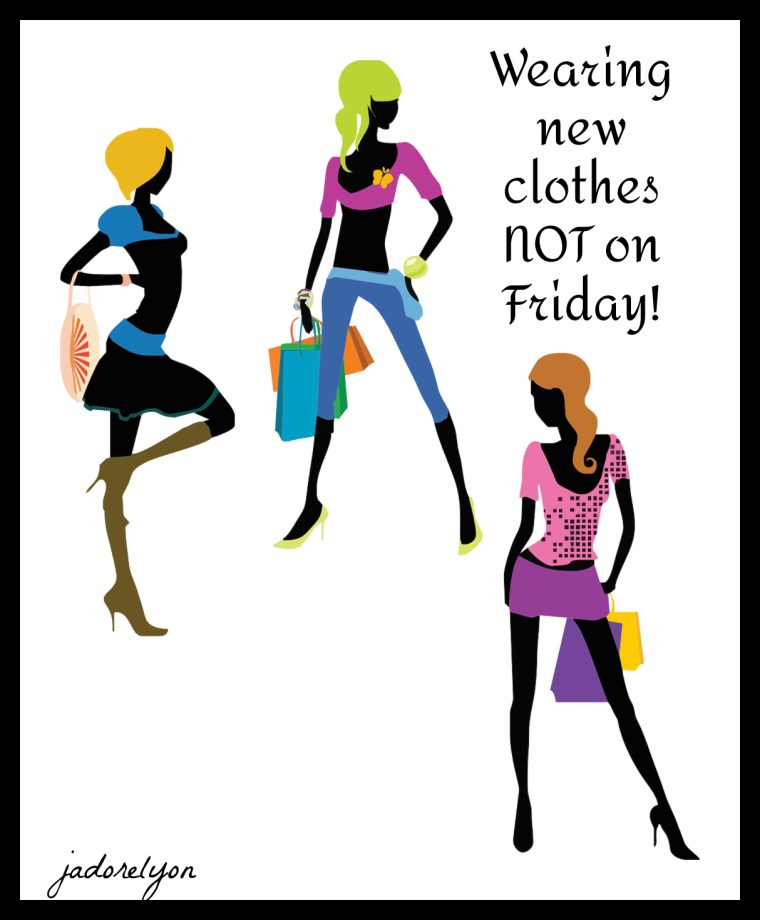 Wearing new clothes not on Friday!