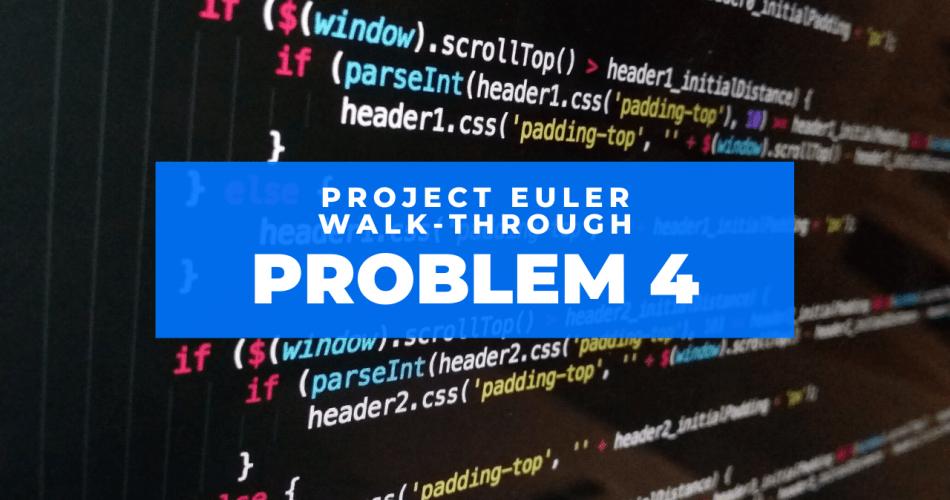project euler problem 4 walkthrough