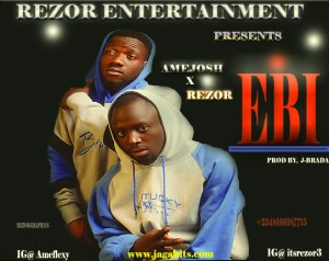 AmeJosh – Ebi Ft. Rezor (Prod. by J-Brada) Mp3 Download JAGAHITS.COM
