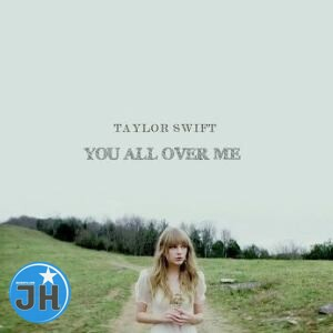 Taylor Swift – You All Over Me