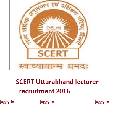 SCERT uttarakhand lecturer recruitment 2016