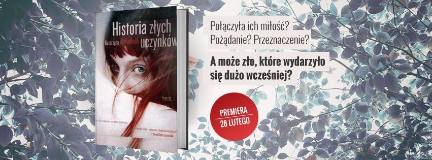 """Przedpremierowo! Katarzyna Zyskowska """"Historia złych uczynków"""""""
