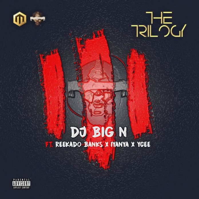 DJ Big N x Reekado x Iyanya x Ycee The Trilogy mp3 image 696x696 - DJ Big N – The Trilogy ft. Reekado Banks, Iyanya & YCEE