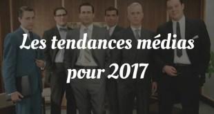 Les tendances médias pour 2017