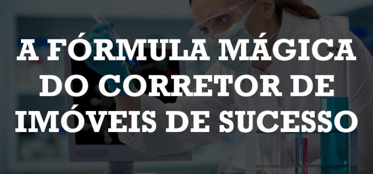 A fórmula mágica do corretor de imóveis de sucesso
