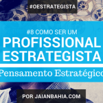 Como ser um Estrategista Pensamento Estratégico Jaian Bahia