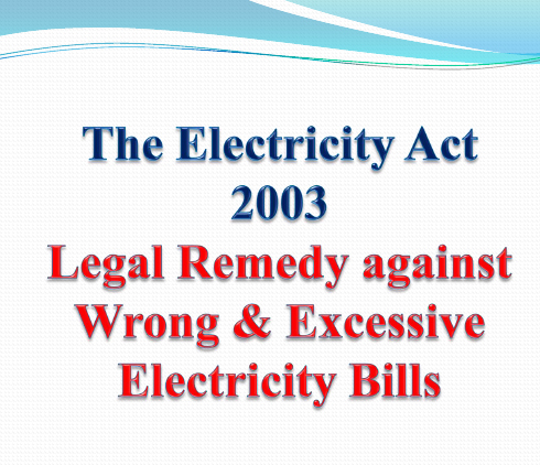The Electricity Act 2003- Remedy against Wrong & Excessive Electricity Bills
