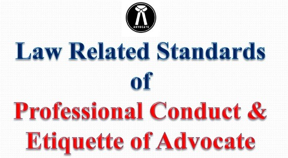 Law Related to Standards of Professional Conduct and Etiquette of Advocate