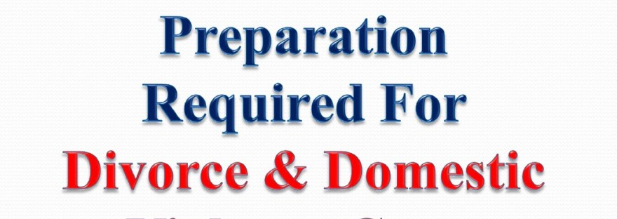 Documents & Preparation Required for Divorce & Domestic Violence Cases