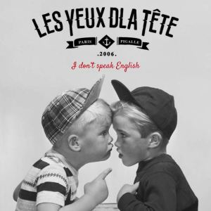 les yeux d'la tete i don't speak english