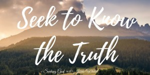 Do You Want Knowledge or Truth & Sitting Among Friends Blog Party #27