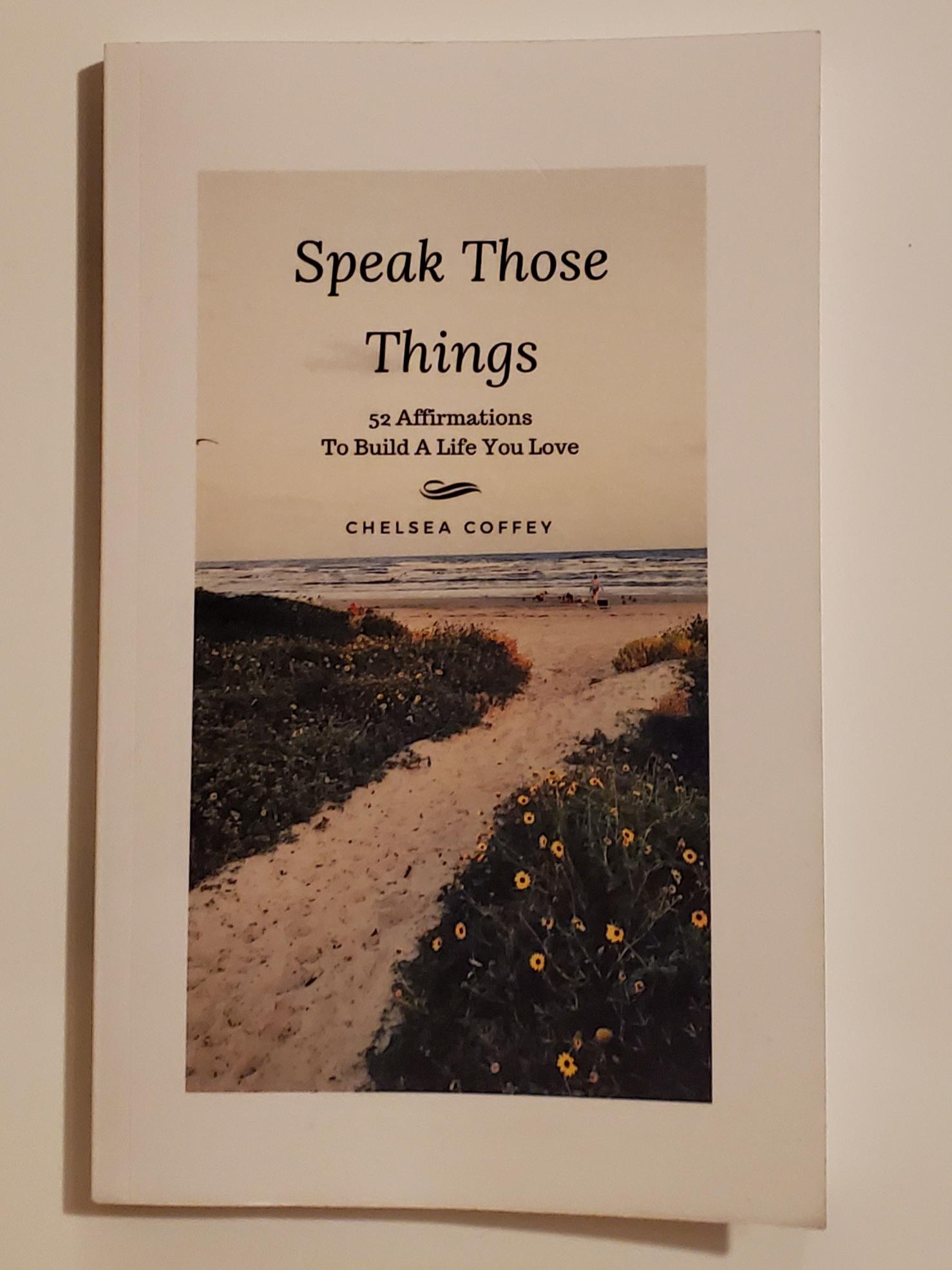 Speak Those Things By Chelsea Coffey