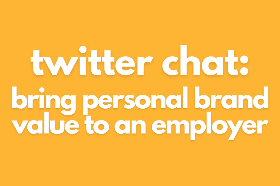 Twitter Chat: Bring Personal Brand Value To An Employer