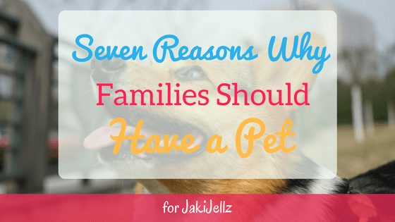 Guest Blogger Series: Seven Reasons Why Families Should Have a Pet - MommyStroller