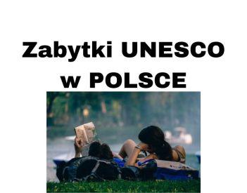 Najpiękniejsze zabytki UNESCO w Polsce i atrakcje godne zwiedzania