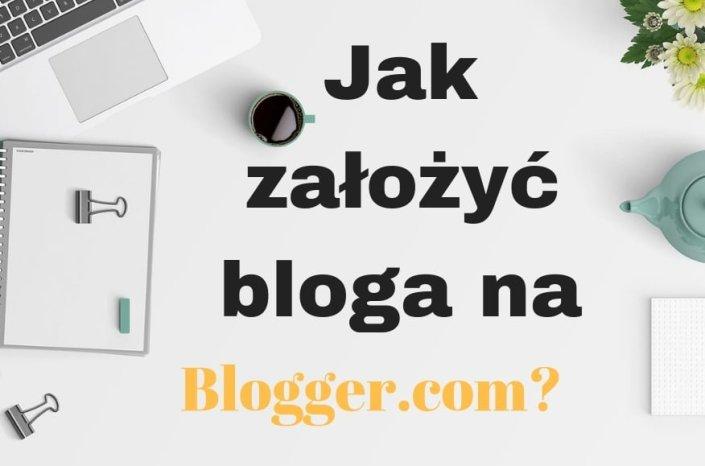 Jak założyć bloga na Blogger / Blogspot? Poradnik!