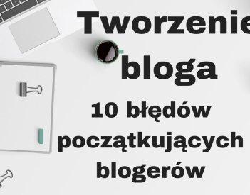Tworzenie bloga i blogowanie - 10 błędów początkującego blogera