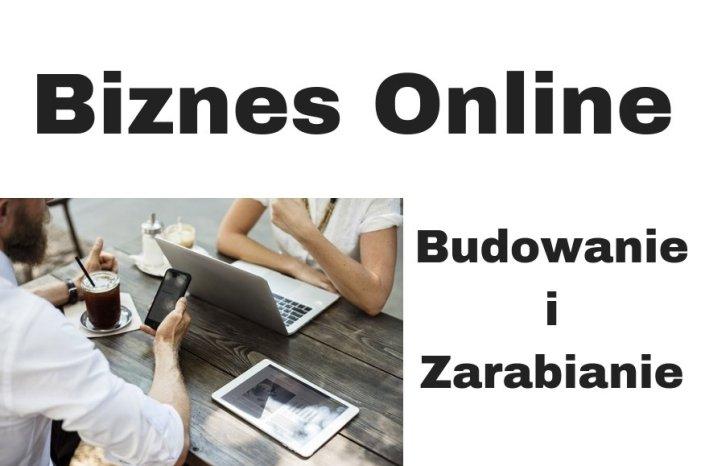 Jak zarabiać online i budować budować biznes online?