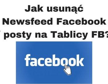 Jak usunąć News Feed Facebook / Tablicę FB czyli FB bez reklam?