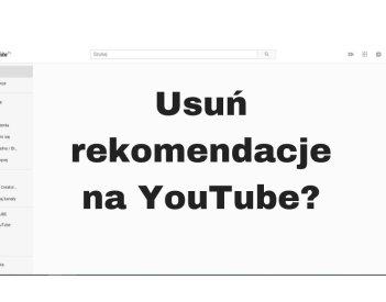 Jak usunąć rekomendacje / polecane filmy na YouTube?