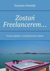 Książka Zostań Freelancerem - pracuj zdalnie i rozwijaj biznes online