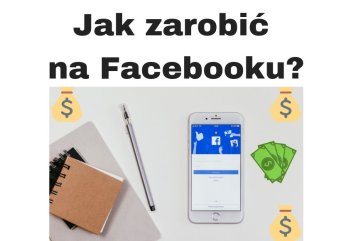 Jak zarobić na Facebooku