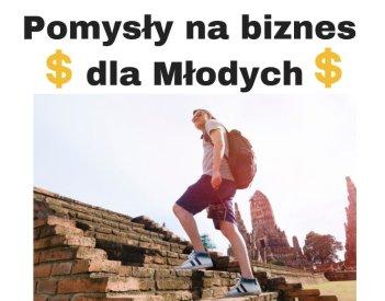 Pomysły na biznes dla młodych - Lista!