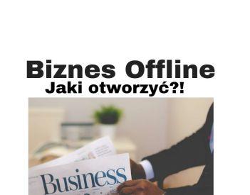 Jak biznes offline opłaca się otworzyć 2020-2021?