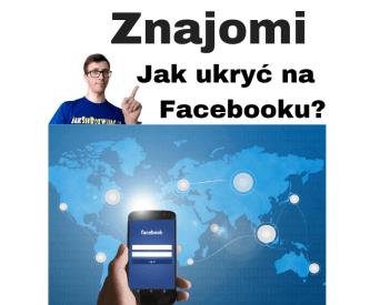 Jak ukryć listę znajomych na FB w 30 sekund?!