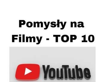 POMYSŁY na najlepsze filmy na kanale YouTube - Top 10