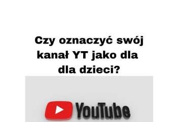 Jak założyć kanał na YouTube 2020 Przeznaczone dla dzieci czy nie