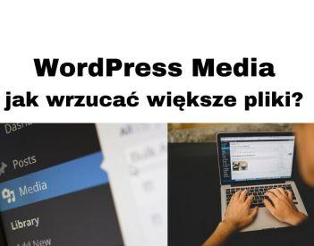 WordPress Media - Jak zwiększyć wielkość uploadowanego pliku?