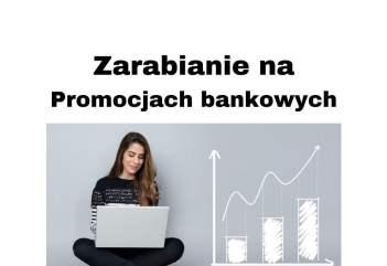Zarabianie na promocjach bankowych - jak zacząć i ile można zarobić