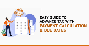 EASY GUIDE TO ADVANCE TAX WITH PAYMENT CALCULATION & DUE DATES