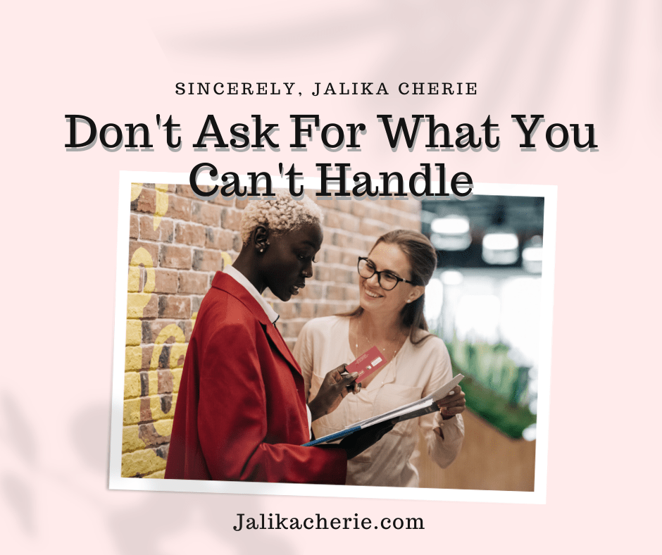 Don't Ask For What You Can't Handle
