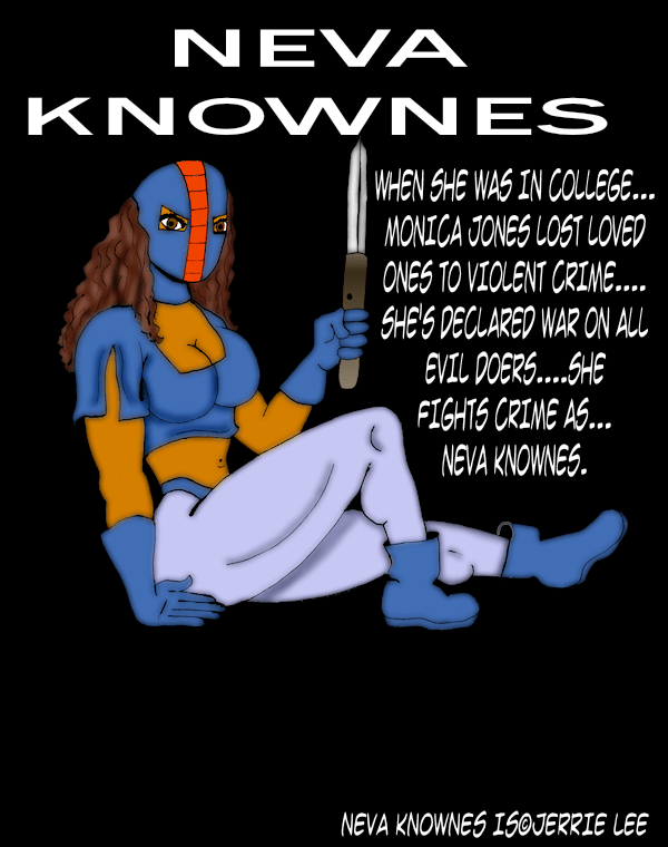 A Heroine whose methods in crimefighting finds her on the wrong side of Law Enforcement.(two cops are assigned to haul her behind in) Her original name was Dark Bird. My wife changed it to Neva Knownes.