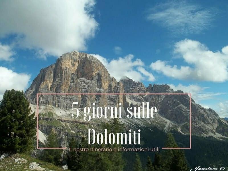 5 giorni sulle Dolomiti: il nostro itinerario e informazioni utili