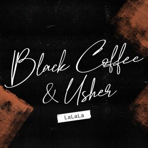 Black Coffee – LaLaLa Ft. Usher