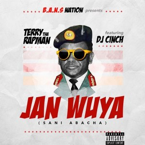 Terry Tha Rapman ft. DJ Cinch – Janwuya (Sani Abacha)