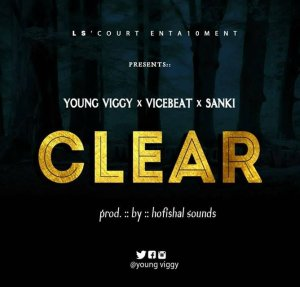 Young Viggy ft. ViceBeatz & Sanki – Clear
