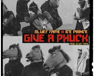 Ice Prince – Give A Phuck
