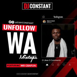 MIXTAPE: DJ Constant Ft. Mr Gbafun – Unfollow Wa Mix