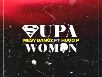 Mesy Bangz – Supa Woman (Feat. Hugo P)