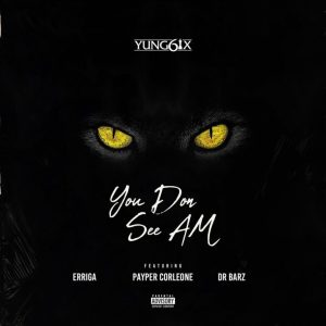 Yung6ix – You Don See Am ft. Erigga, Payper Corleone & Dr Barz