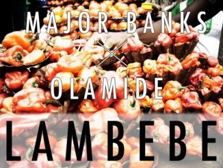 Major Banks & Olamide – Lambebe