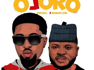 Deezell – Ojoro Ft. Nomiis Gee
